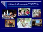 ultimately it s about our students