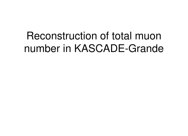 reconstruction of total muon number in kascade grande n.