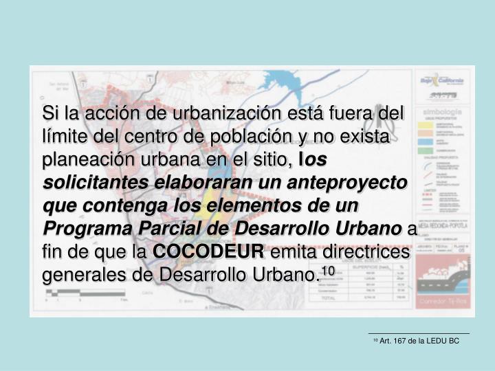Si la acción de urbanización está fuera del límite del centro de población y no exista planeación urbana en el sitio,
