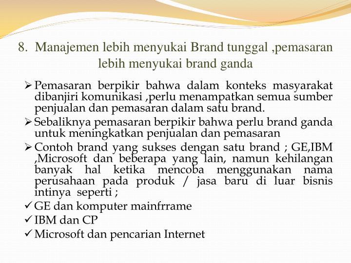8.  Manajemen lebih menyukai Brand tunggal ,pemasaran lebih menyukai brand ganda