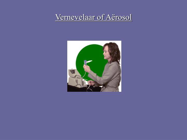 Vernevelaar of Aërosol