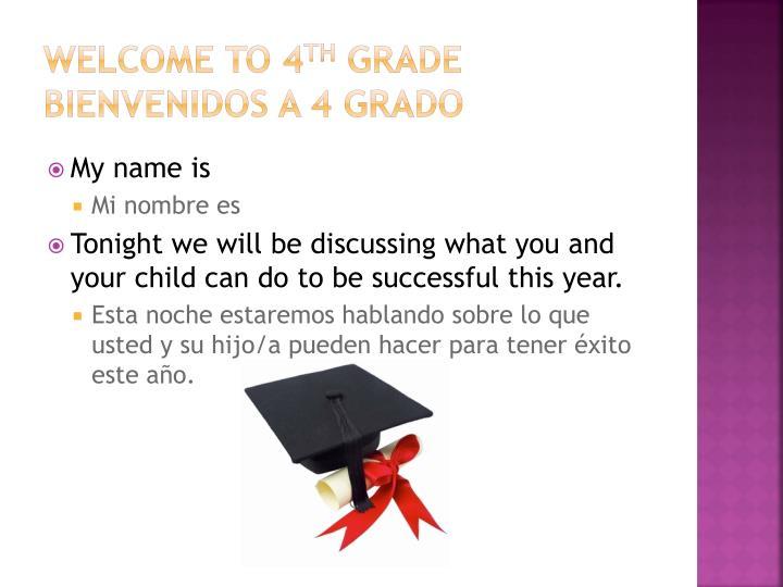 Welcome to 4 th grade bienvenidos a 4 grado