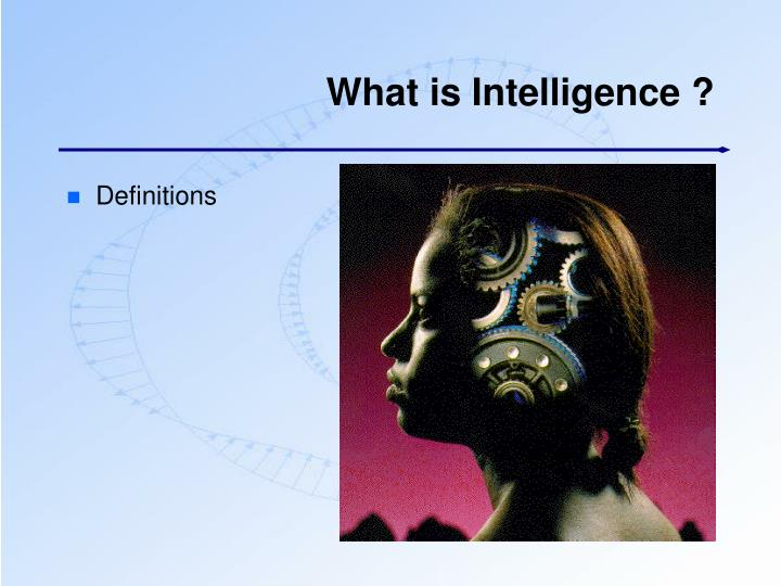 What is Intelligence ?