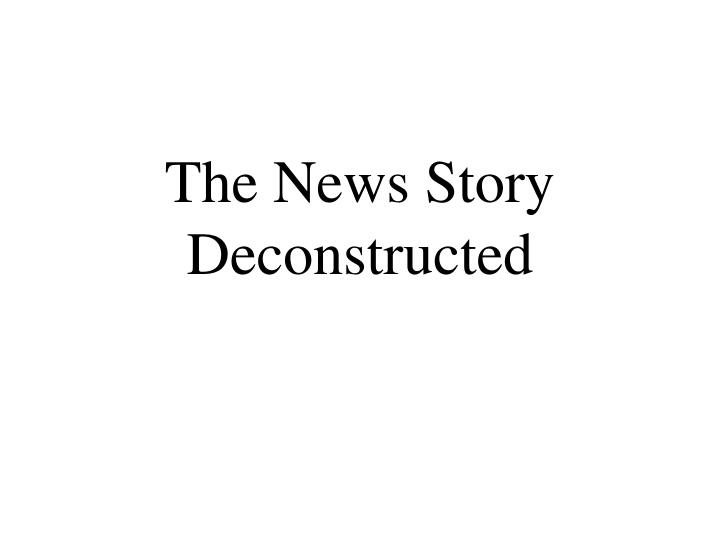 the news story deconstructed n.