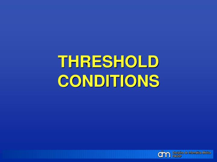 THRESHOLD CONDITIONS