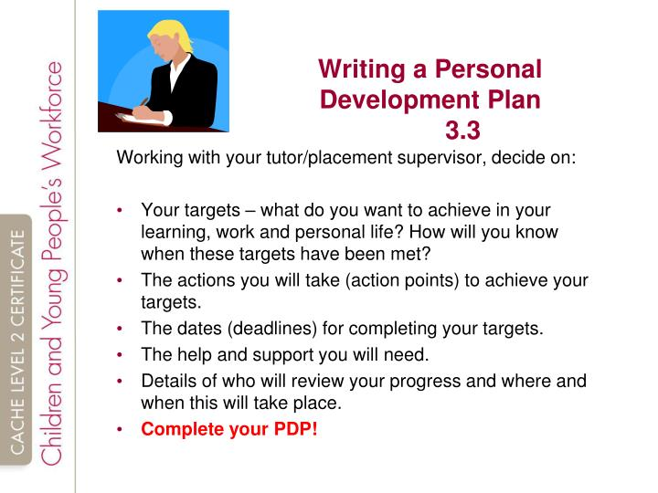writing personal development plan Personal development through reflective practice personal development essay the learning set was created on the first day of the course members were chosen at random based on their seating position in the room and that.