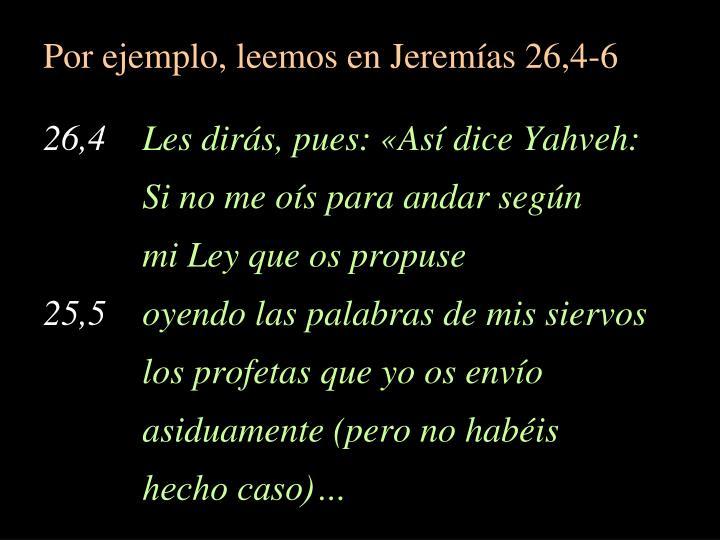 Por ejemplo, leemos en Jeremías 26,4-6