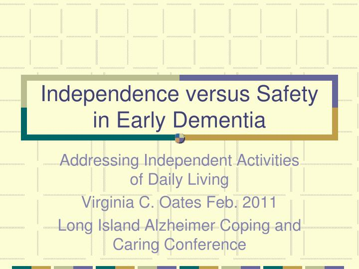 independence versus safety in early dementia n.