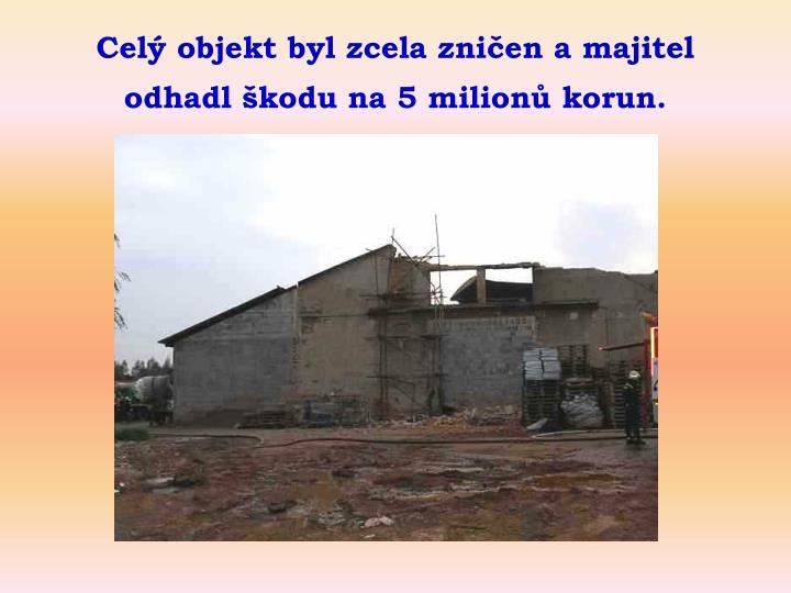 Celý objekt byl zcela zničen a majitel odhadl škodu na 5 milionů korun.