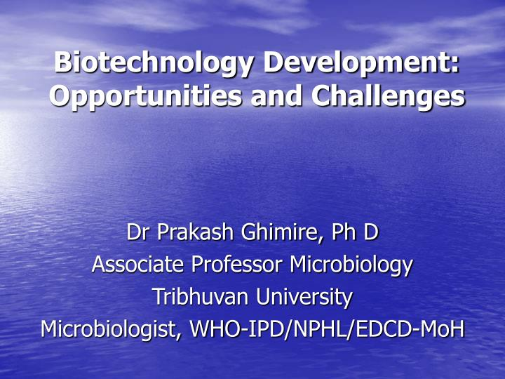 Biotechnology development opportunities and challenges