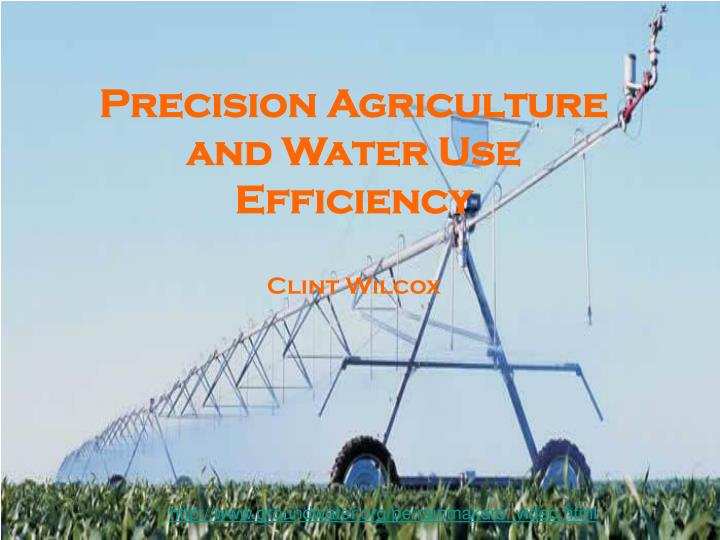 precision agriculture and water use efficiency clint wilcox n.