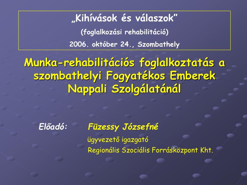 munka rehabilit ci s foglalkoztat s a szombathelyi fogyat kos emberek  nappali szolg lat n l n. 03464d3a24