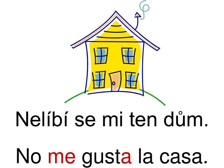 Nelíbí se mi ten dům.