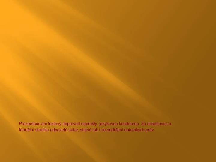 Prezentace ani textový doprovod neprošly  jazykovou korekturou. Za obsahovou a formální stránku...