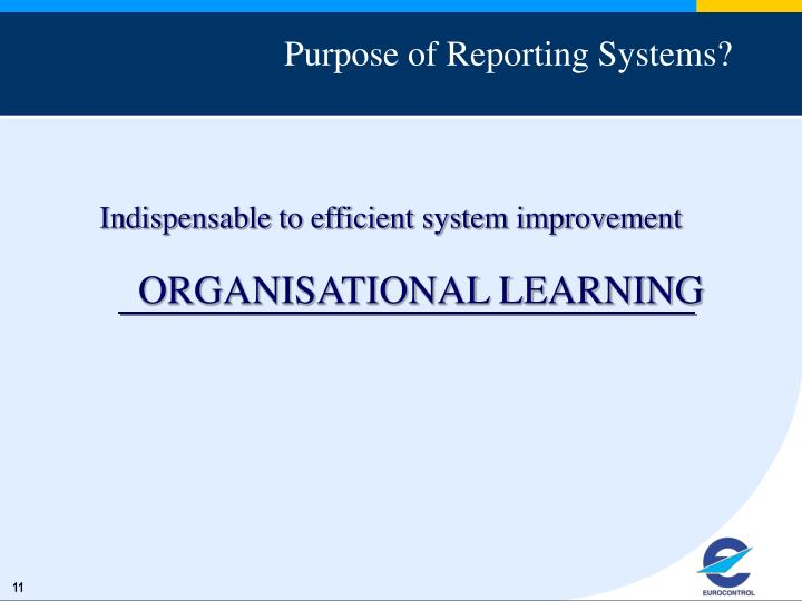 Purpose of Reporting Systems?