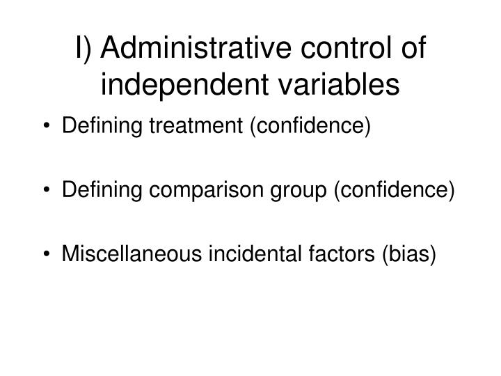I) Administrative control of independent variables