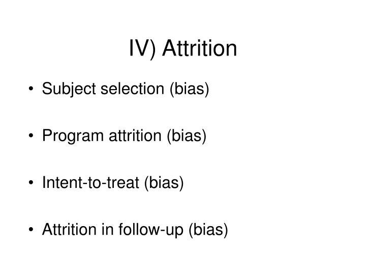 IV) Attrition