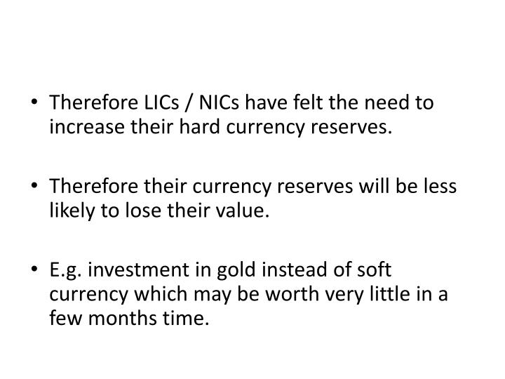 Therefore LICs / NICs have felt the need to increase their hard currency reserves.