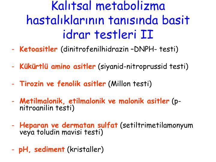 Kalıtsal metabolizma hastalıklarının tanısında basit idrar testleri II