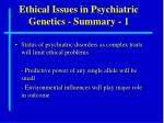 ethical issues in psychiatric genetics summary 1
