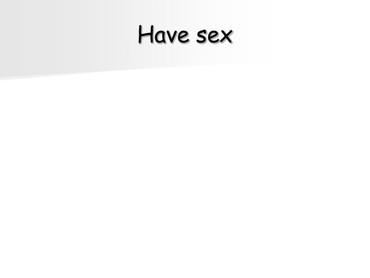 Have sex