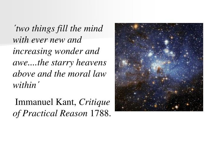 ´two things fill the mind with ever new and increasing wonder and awe....the starry heavens above a...