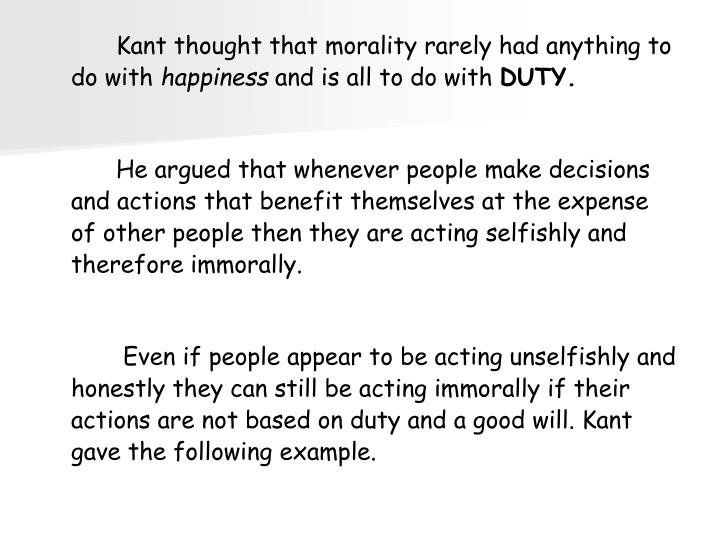 Kant thought that morality rarely had anything to do with