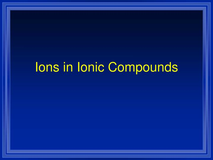 Ions in Ionic Compounds
