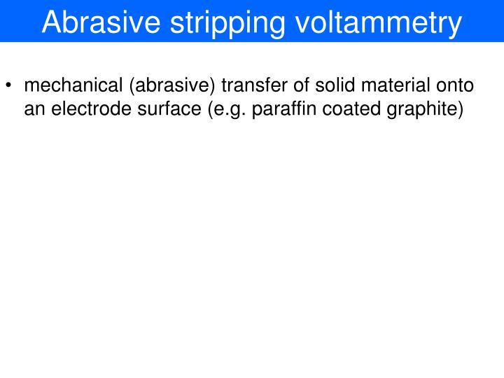 Abrasive stripping voltammetry