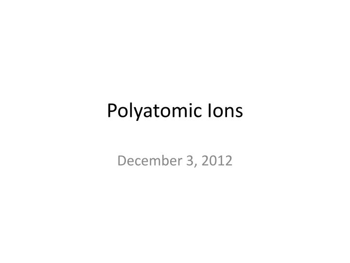 Ppt Polyatomic Ions Powerpoint Presentation Free Download