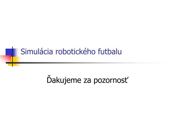Simulácia robotického futbalu