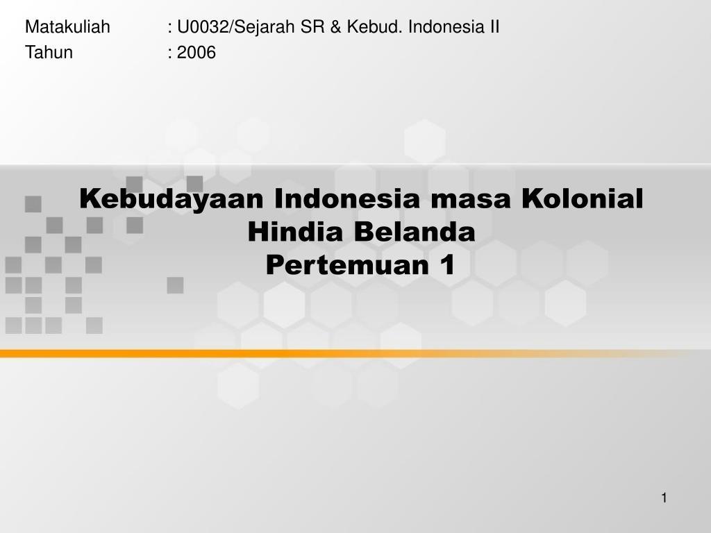 Ppt Kebudayaan Indonesia Masa Kolonial Hindia Belanda Pertemuan 1