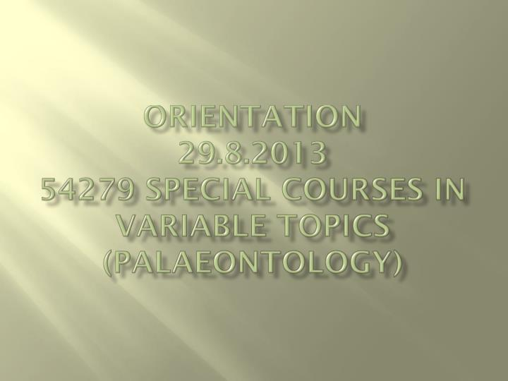 orientation 29 8 2013 54279 special courses in variable topics palaeontology n.