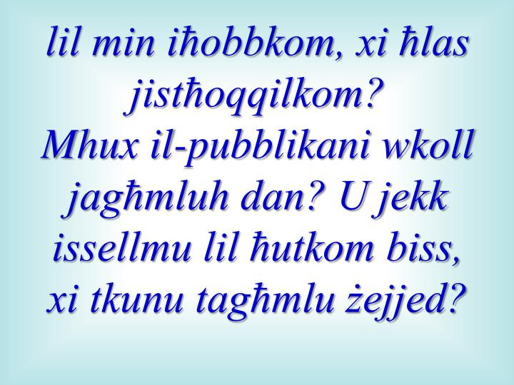 lil min iħobbkom, xi ħlas jistħoqqilkom?