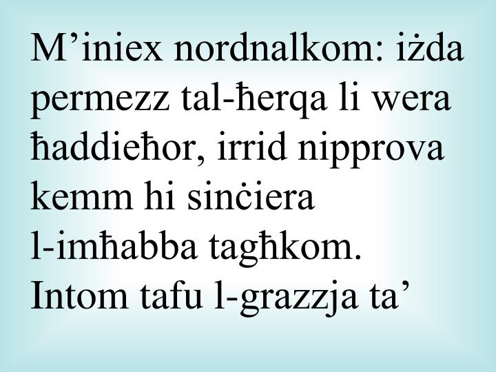 M'iniex nordnalkom: iżda permezz tal-ħerqa li wera ħaddieħor, irrid nipprova kemm hi sinċiera