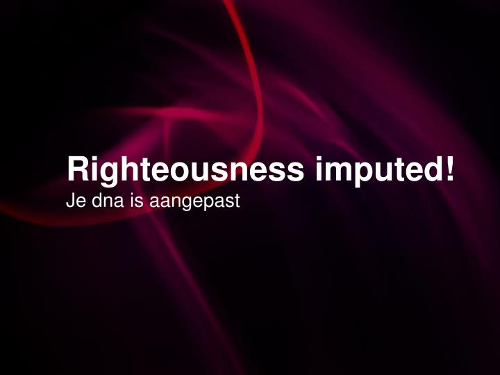 Righteousness imputed!