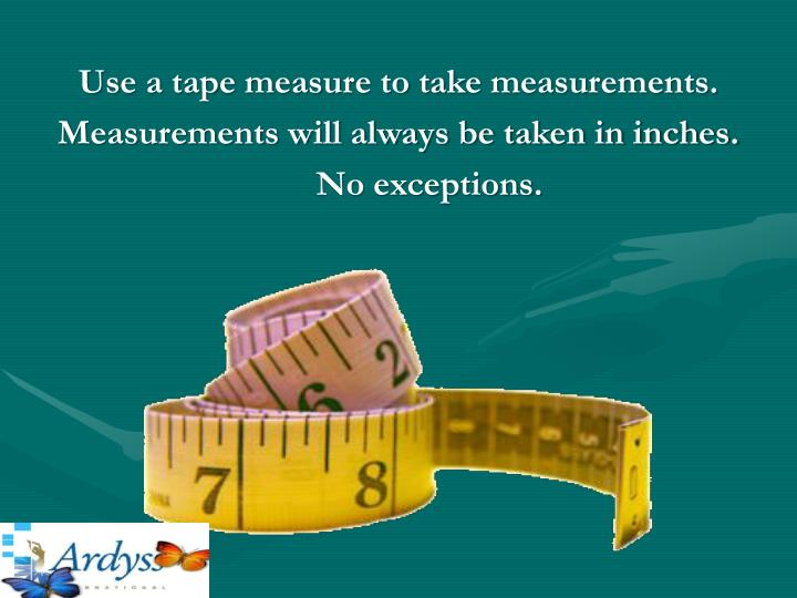 Use a tape measure to take measurements.