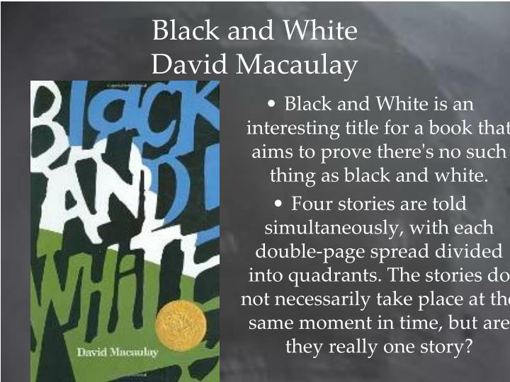 Black and White is an interesting title for a book that aims to prove there's no such thing as black and white.