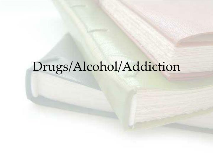 Drugs/Alcohol/Addiction