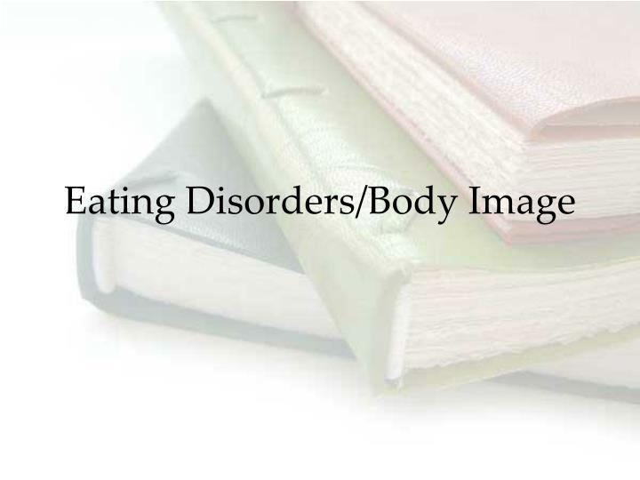 Eating Disorders/Body Image