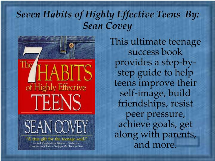 Seven Habits of Highly Effective Teens  By: Sean Covey