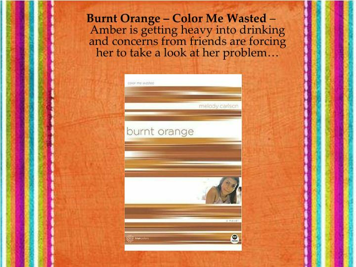 Burnt Orange – Color Me Wasted