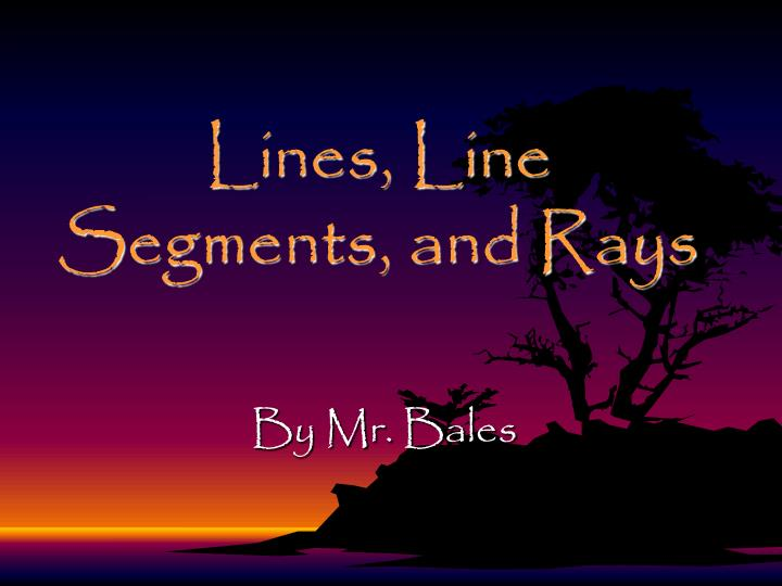 Lines line segments and rays