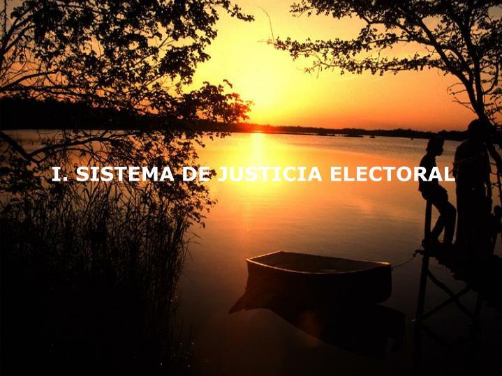 I. SISTEMA DE JUSTICIA ELECTORAL