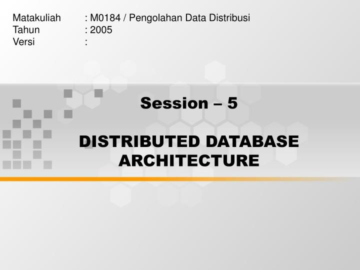 Session 5 Distributed Database Architecture N.