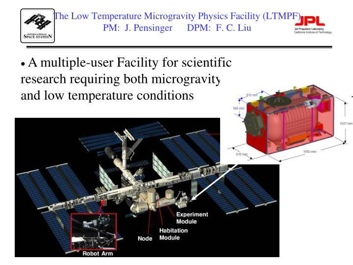 The low temperature microgravity physics facility ltmpf pm j pensinger dpm f c liu