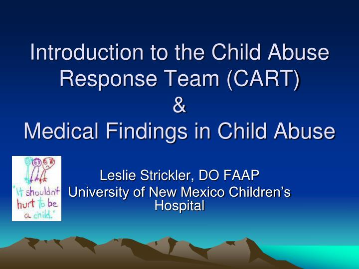 introduction to the child abuse response team cart medical findings in child abuse n.