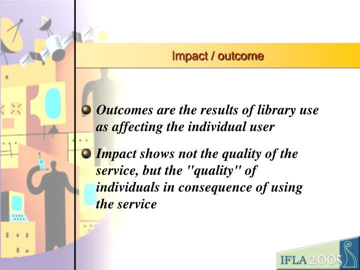 Impact / outcome