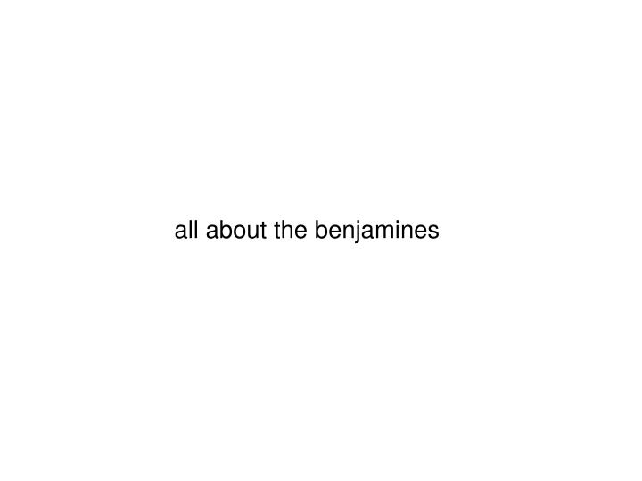 All about the benjamines