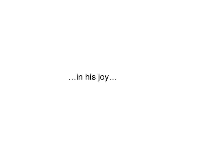 …in his joy…